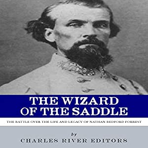 The Wizard of the Saddle: The Battle over the Life and Legacy of Nathan Bedford Forrest Audiobook