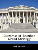 Dilemmas of Brazilian Grand Strategy, Hal Brands, 1249916038