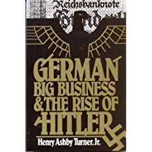 German Big Business and the Rise of Hitler by Henry Ashby Turner (1987-01-08)