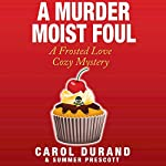 A Murder Moist Foul: A Frosted Love Cozy Mystery: Frosted Love Mysteries, Volume 1 | Summer Prescott,Carol Durand