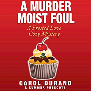 A Murder Moist Foul: A Frosted Love Cozy Mystery Audiobook