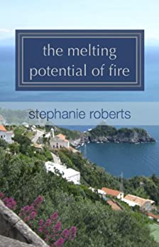 the melting potential of fire by [Roberts, Stephanie]