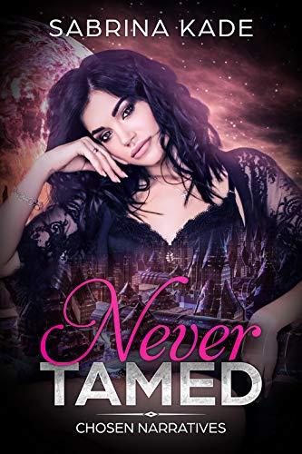 Never Tamed: A Sci-Fi Alien Romance (Chosen Narratives Book 2)