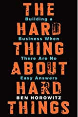 The Hard Thing About Hard Things: Building a Business When There Are No Easy Answers Hardcover