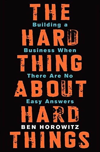 The Hard Thing About Hard Things: Building a Business When There Are No Easy Answers (Global Capital 1)