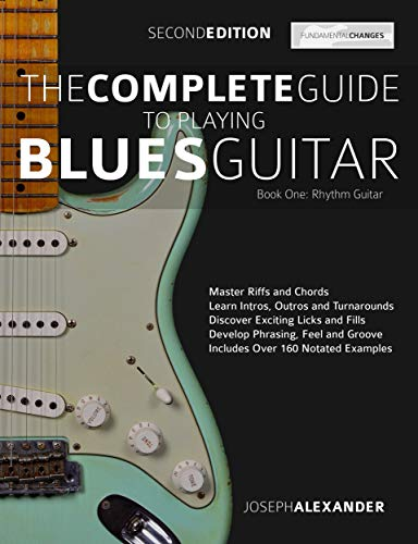 (The Complete Guide to Playing Blues Guitar  Part One - Rhythm Guitar: Master Blues Rhythm Guitar Playing (Play Blues Guitar Book 1))