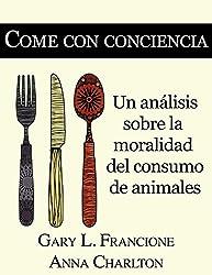 Come con conciencia: Un análisis sobre la moralidad del consumo de animales (Spanish Edition)