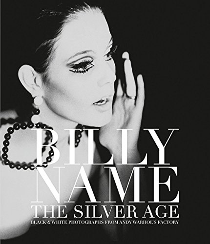 Billy Name: The Silver Age: Black and White Photographs from Andy Warhol's Factory
