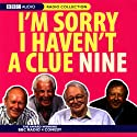 I'm Sorry I Haven't a Clue, Volume 9 Radio/TV Program by Humphrey Lyttelton, Tim Brooke-Taylor, Barry Cryer, Graeme Garden Narrated by Tim Brooke-Taylor, Graeme Garden, Barry Cryer