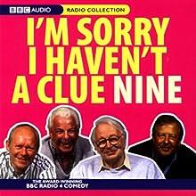I'm Sorry I Haven't a Clue, Volume 9 Radio/TV Program by Humphrey Lyttelton, Tim Brooke-Taylor, Barry Cryer, Graeme Garden Narrated by Tim Brooke-Taylor, Barry Cryer, Graeme Garden