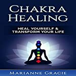 Chakra Healing: Heal Yourself & Transform Your Life | Marianne Gracie