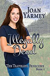 Illegally Dead (The Traveling Detective Book 1)