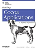 Building Cocoa Applications : A Step by Step Guide, Simson Garfinkel, Michael K. Mahoney, 0596002351