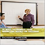 10 Ways to Promote Your Marketing Agency on Facebook | Richard Jameson