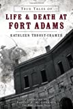 True Tales of Life and Death at Fort Adams, Kathleen Troost-Cramer, 1626191085
