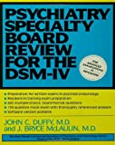 Psychiatry Specialty Board Review for the DSM-IV, John C. Duffy and J. Bryce McLaulin, 0876307888