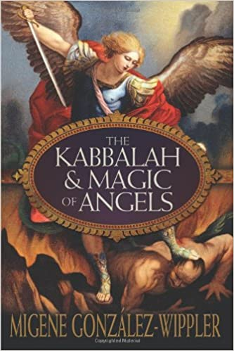 The Kabbalah & Magic of Angels: Migene González-Wippler