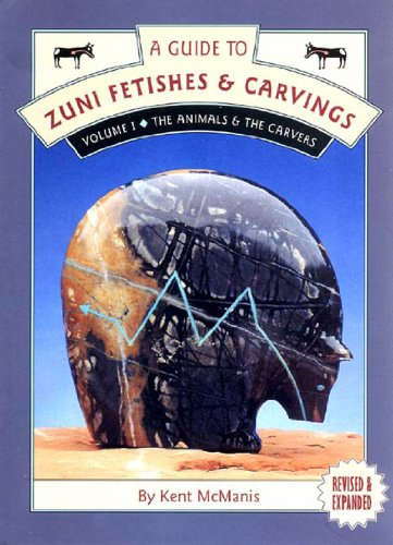 A Guide to Zuni Fetishes & Carvings, Volume I: The Animals & The Carvers