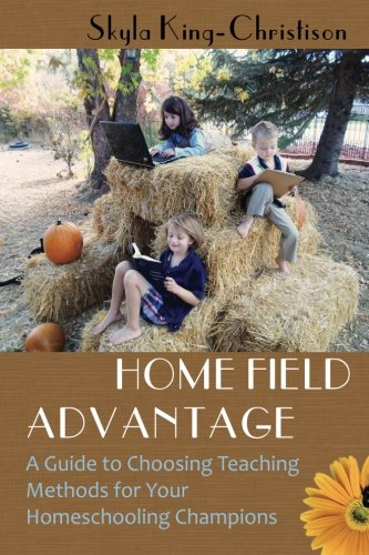 Home Field Advantage: A Guide to Choosing Teaching Methods for  Your Homeschooling Champions