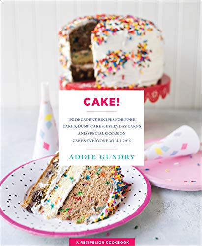 Cake!: 103 Decadent Recipes for Poke Cakes, Dump Cakes, Everyday Cakes, and Special Occasion Cakes Everyone Will Love (RecipeLion) (The Best Wedding Cake Recipe)