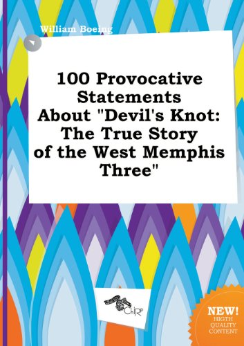100 Provocative Statements about Devil's Knot: The True Story of the West Memphis Three