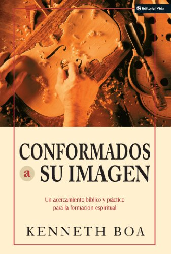 Conformados a su imagen un acercamiento bblico y prctico para la conformados a su imagen un acercamiento bblico y prctico para la formacin espiritual spanish fandeluxe Image collections