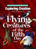 Zoology 1: Flying Creatures of the Fifth Day -- Young Explorers Series (Young Explorer (Apologia Educational Ministries))