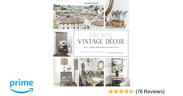5d9ea1920fa French Vintage Décor: Easy and Elegant DIY Projects for Any Home: Jamie  Lundstrom: 9781624145421: Amazon.com: Books