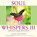 Soul Whispers III: Soul Wisdom for Living the Life of Your Dreams Audiobook by Sophia Fairchild, Denise Linn Narrated by Sheri Pigott
