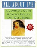 All About Eve: The Complete Guide to Woman's Health and Well-Being by Semler, Tracy Chutorian (2001) Paperback