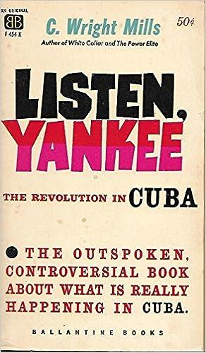 Listen, Yankee : The revolution in Cuba: C  Wright Mills