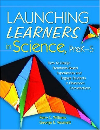 Launching Learners in Science, PreK-5: How to Design Standards-Based Experiences and Engage Students in Classroom Conver