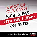 A Riot of Our Own: Night and Day with The Clash Audiobook by Johnny Green, Garry Barker Narrated by Phil Daniels