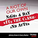 A Riot of Our Own: Night and Day with The Clash | Johnny Green,Garry Barker
