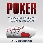 Poker: The Essential Guide to Poker for Beginners | Guy Brunson