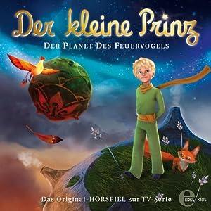 Der Planet des Feuervogels (Der kleine Prinz 2) Hörspiel