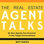The Real Estate Agent Talks: So New Agents Can Succeed in the Tough Conversations | Matt Parker