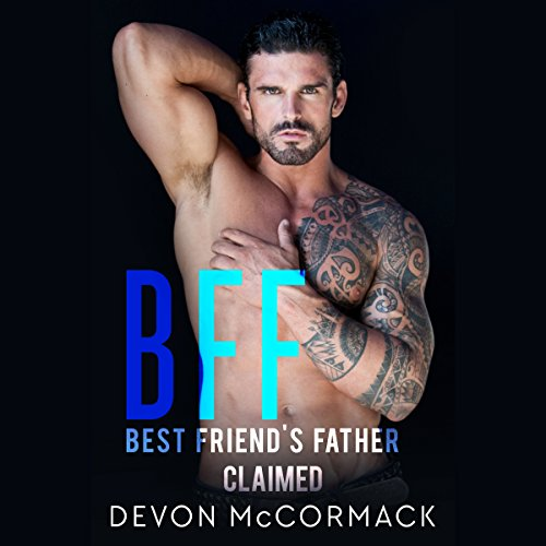 BFF: Best Friend's Father Claimed: BFF, Book 2 by Treycore Films, LLC
