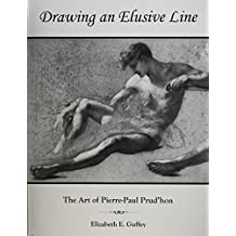 Drawing an Elusive Line: The Art of Pierre-Paul Prud'Hon by Elizabeth E. Guffey (2001-10-01)