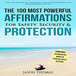 The 100 Most Powerful Affirmations for Safety, Security & Protection