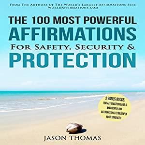 The 100 Most Powerful Affirmations for Safety, Security & Protection Audiobook