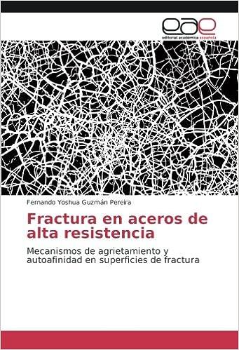 Fractura en aceros de alta resistencia: Mecanismos de agrietamiento y autoafinidad en superficies de fractura (Spanish Edition): Fernando Yoshua Guzmán ...