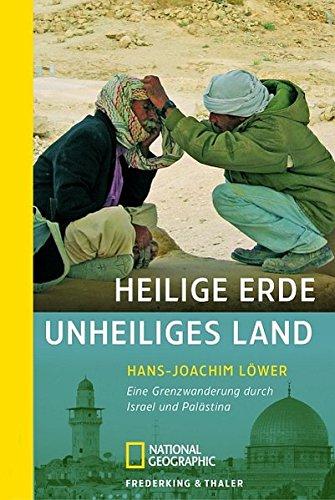 Heilige Erde, unheiliges Land: Eine Grenzwanderung durch Israel und Palästina (National Geographic Taschenbuch, Band 40271)