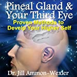 Pineal Gland & Third Eye: Proven Methods to Develop Your Higher Self | Dr. Jill Ammon-Wexler