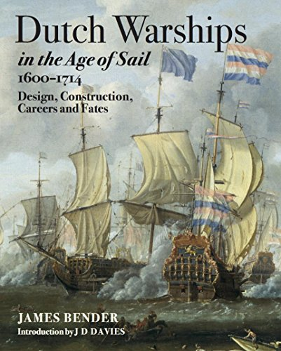 Dutch Warships in the Age of Sail 1600-1714: Design, Construction, Careers & fates (Dutch Merchant Ships)