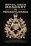 Royal Arch Masonry in Pennsylvania, William J. Patterson, 1935907220