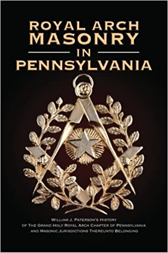 Royal Arch Masonry In Pennsylvania: William J  Patterson's History