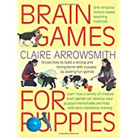 Brain Games for Puppies: Learn how to build a stong and loving bond with a puppy by playing fun games