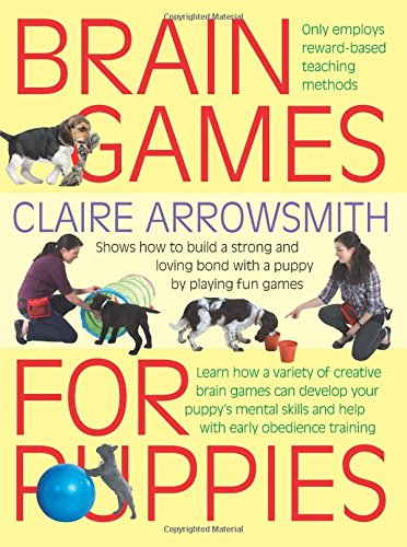 Brain Games for Puppies: Learn how to build a stong and loving bond with a puppy by playing fun games 1