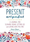 img - for Present, Not Perfect: A Journal for Slowing Down, Letting Go, and Loving Who You Are book / textbook / text book